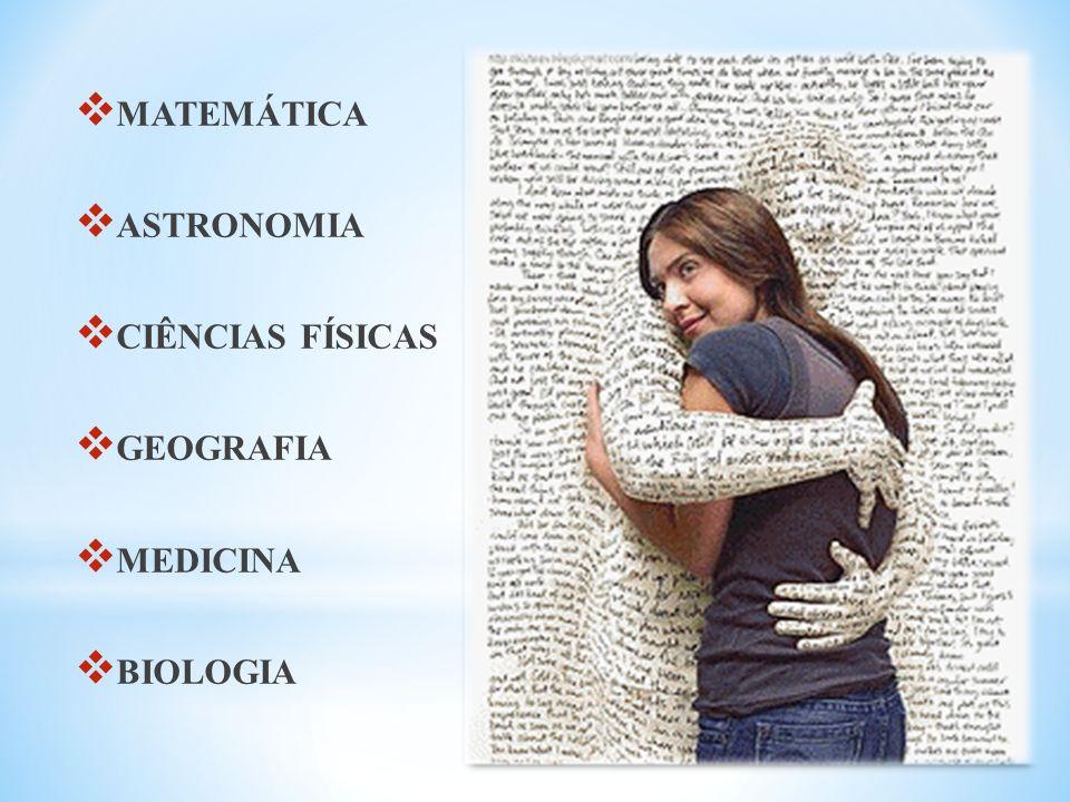 MATEMÁTICA ASTRONOMIA CIÊNCIAS FÍSICAS GEOGRAFIA MEDICINA BIOLOGIA