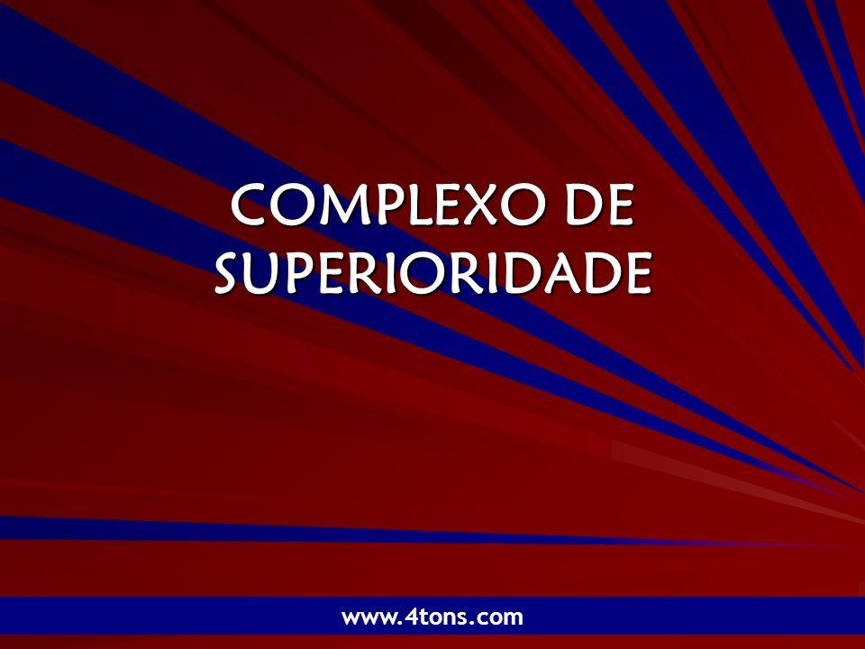 Pr. Marcelo Augusto de Carvalho 1 COMPLEXO DE SUPERIORIDADE www.4tons.com
