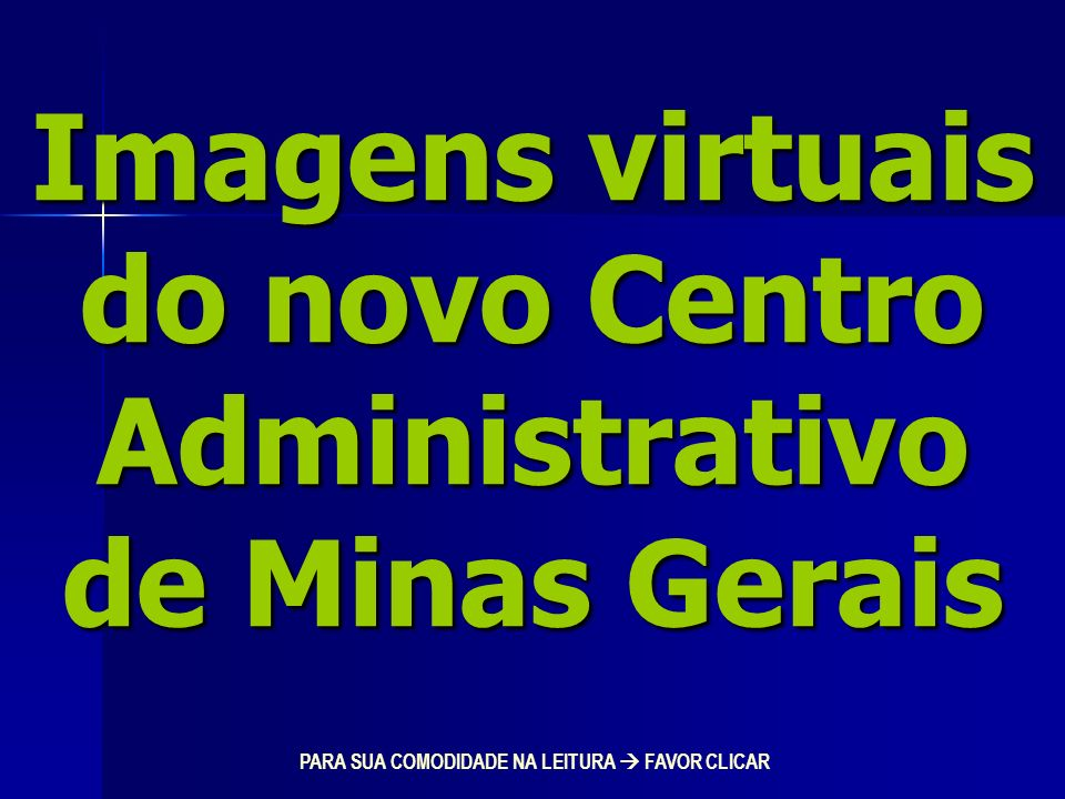 Imagens virtuais do novo Centro Administrativo de Minas Gerais PARA SUA COMODIDADE NA LEITURA FAVOR CLICAR