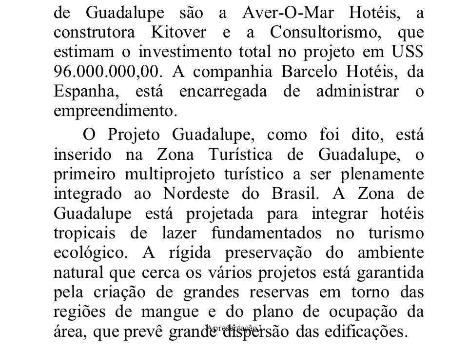 Apresentação I de Guadalupe são a Aver-O-Mar Hotéis, a construtora Kitover e a Consultorismo, que estimam o investimento total no projeto em US$ 96.000.000,00.