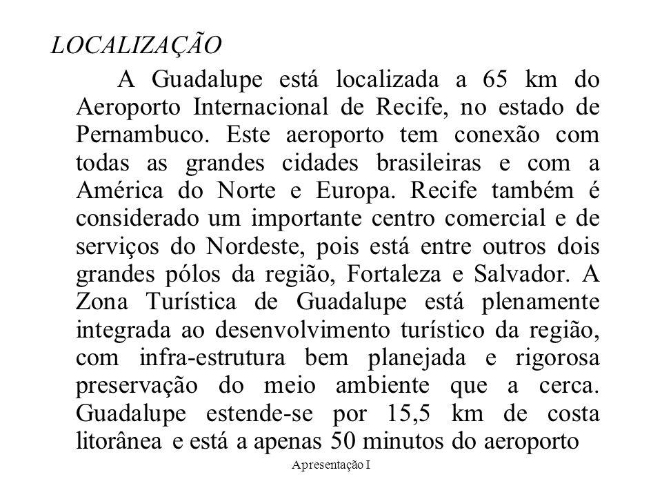 Apresentação I LOCALIZAÇÃO A Guadalupe está localizada a 65 km do Aeroporto Internacional de Recife, no estado de Pernambuco. Este aeroporto tem conex