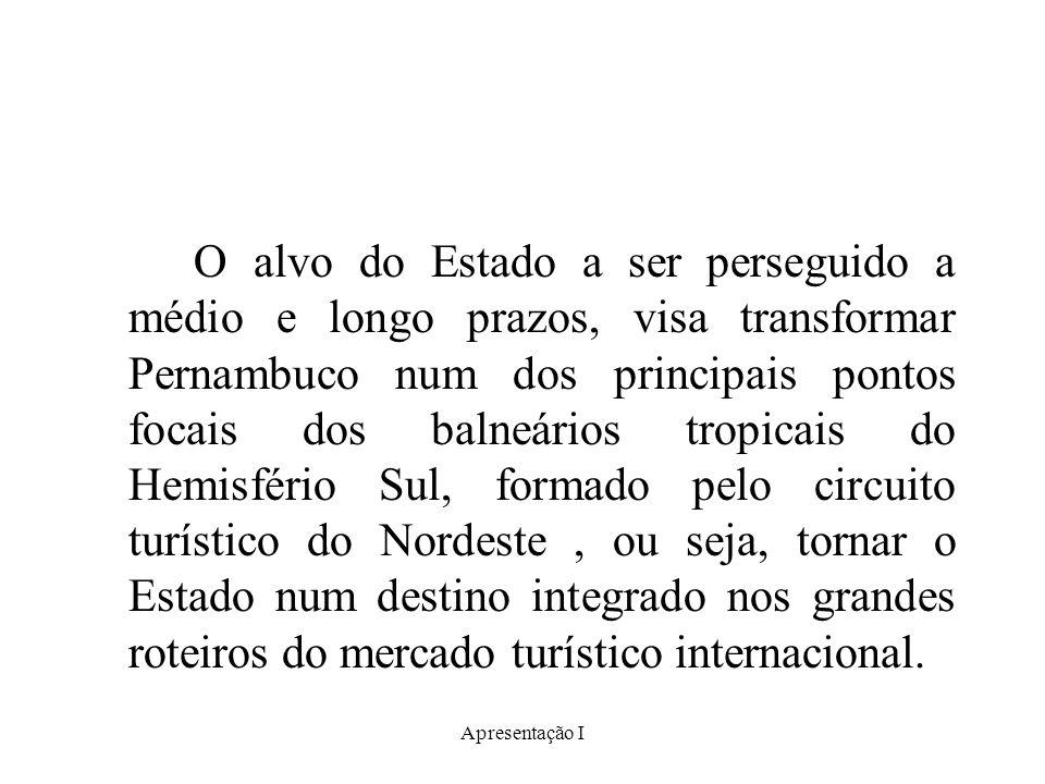 Apresentação I O alvo do Estado a ser perseguido a médio e longo prazos, visa transformar Pernambuco num dos principais pontos focais dos balneários t