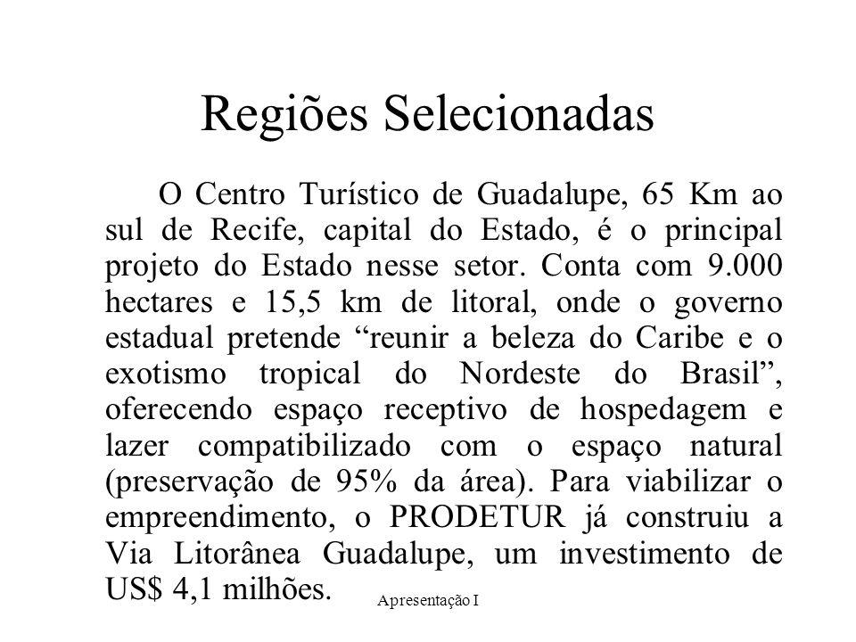Apresentação I Regiões Selecionadas O Centro Turístico de Guadalupe, 65 Km ao sul de Recife, capital do Estado, é o principal projeto do Estado nesse setor.