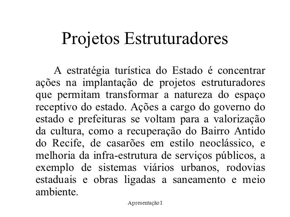 Apresentação I Projetos Estruturadores A estratégia turística do Estado é concentrar ações na implantação de projetos estruturadores que permitam transformar a natureza do espaço receptivo do estado.
