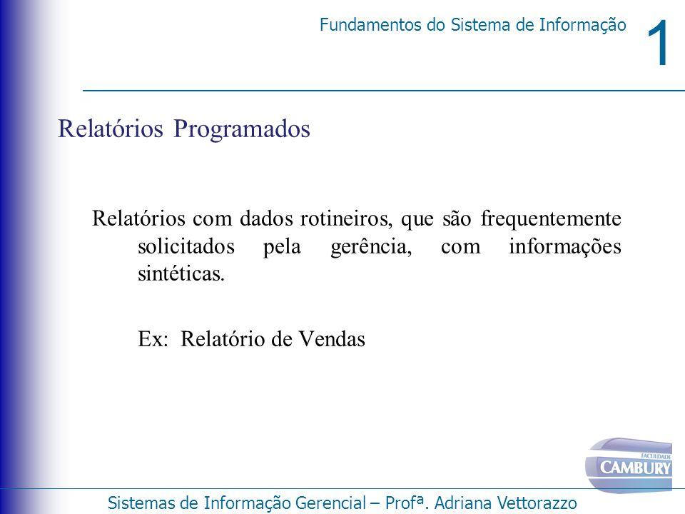 1 Fundamentos do Sistema de Informação Sistemas de Informação Gerencial – Profª. Adriana Vettorazzo Relatórios Programados Relatórios com dados rotine