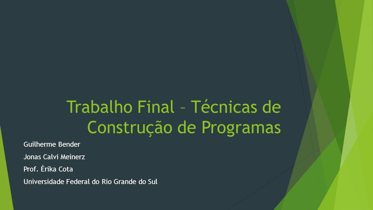 Trabalho Final – Técnicas de Construção de Programas Guilherme Bender Jonas Calvi Meinerz Prof.