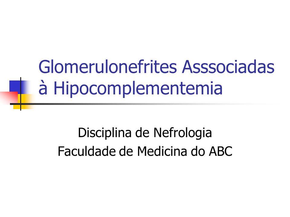 Glomerulonefrites Asssociadas à Hipocomplementemia Disciplina de Nefrologia Faculdade de Medicina do ABC