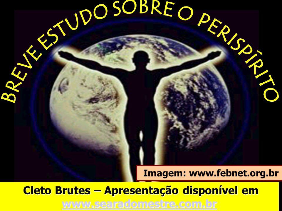 Imagem: www.febnet.org.br Cleto Brutes – Apresentação disponível em www.searadomestre.com.br Cleto Brutes – Apresentação disponível em www.searadomest