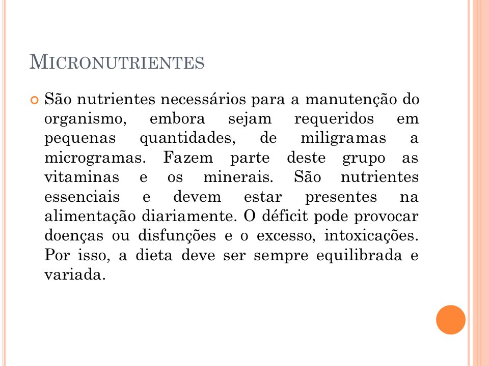 M ICRONUTRIENTES São nutrientes necessários para a manutenção do organismo, embora sejam requeridos em pequenas quantidades, de miligramas a microgram