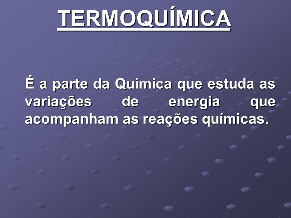 ENTALPIA DE UM SISTEMA (H): Pode ser conceituada como o conteúdo energético do sistema.