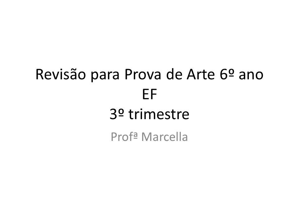 Revisão para Prova de Arte 6º ano EF 3º trimestre Profª Marcella