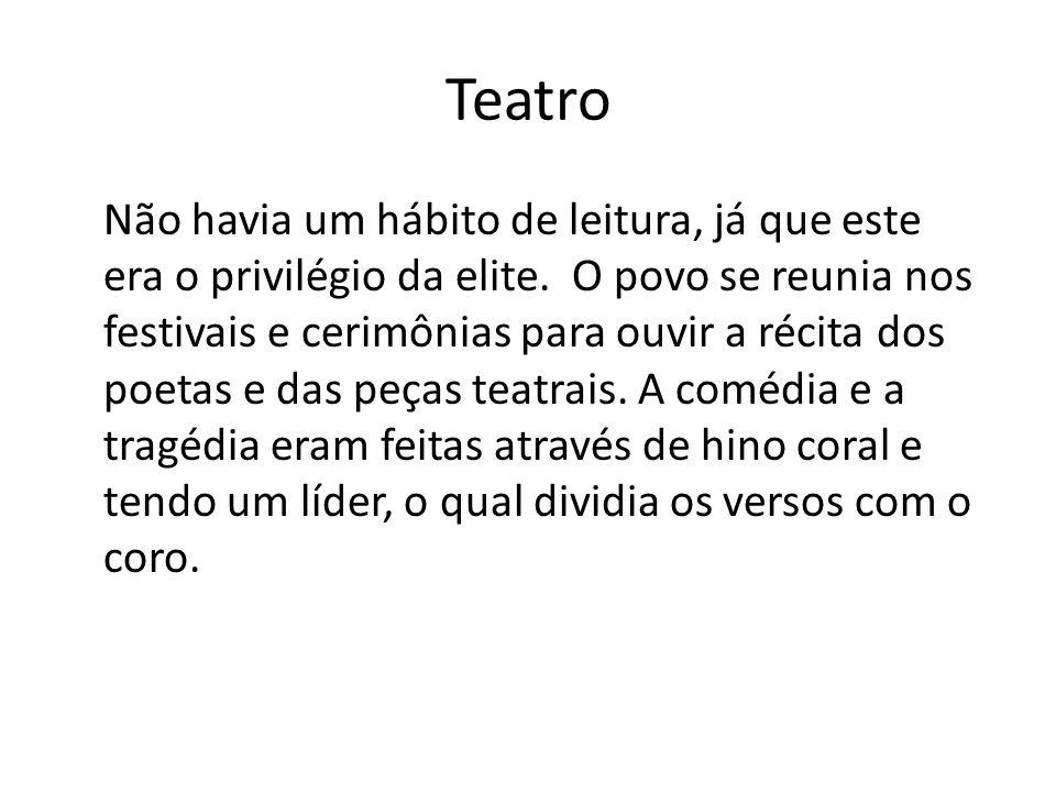 Teatro Não havia um hábito de leitura, já que este era o privilégio da elite. O povo se reunia nos festivais e cerimônias para ouvir a récita dos poet