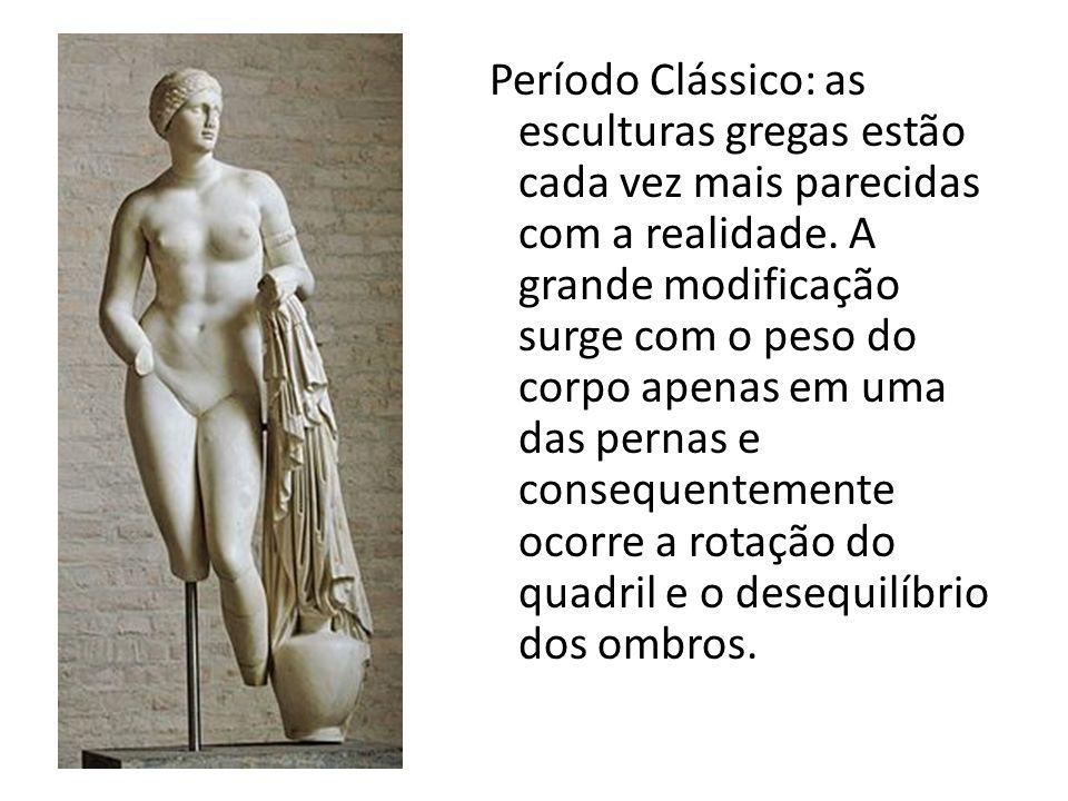 Período Clássico: as esculturas gregas estão cada vez mais parecidas com a realidade. A grande modificação surge com o peso do corpo apenas em uma das