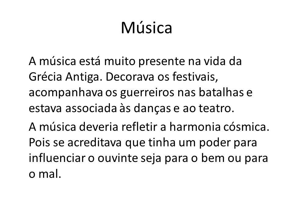 Música A música está muito presente na vida da Grécia Antiga. Decorava os festivais, acompanhava os guerreiros nas batalhas e estava associada às danç