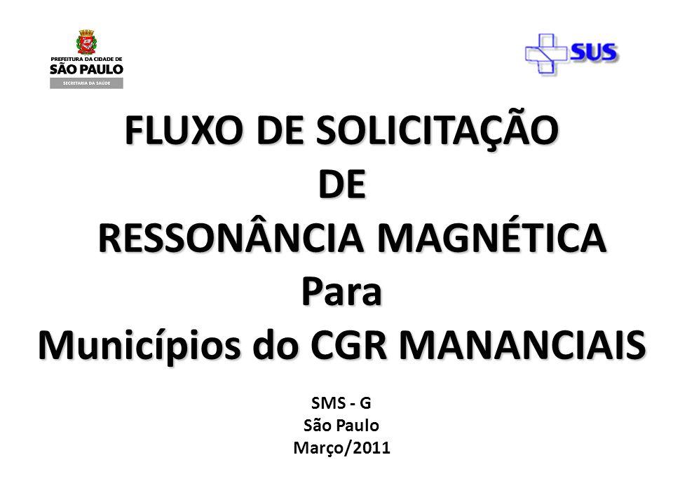 FLUXO DE SOLICITAÇÃO RESSONÂNCIA MAGNÉTICA CSMRCAA / ATTI – 15-03-2011 EXECUTANTE: HOSP MUN CAMPO LIMPO-FERNANDO MAURO P DA ROCHA Estrada de Itapecerica, 1661 – Campo Limpo EXAMES A SEREM SOLICITADOS: RESSONÂNCIA MAGNÉTICA SEM SEDAÇÃO ( VIDE PROTOCOLO DE ACESSO A EXAMES)