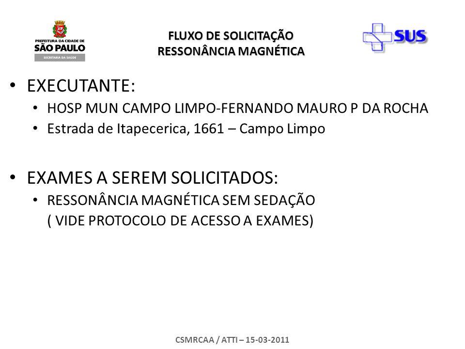 FLUXO DE SOLICITAÇÃO RESSONÂNCIA MAGNÉTICA CSMRCAA / ATTI – 15-03-2011 COMO SOLICITAR: Via Sistema SIGA (http://siga.saude.prefeitura.sp.gov.br) APAC - Preenchimento de Laudo de Solicitação COMO AGENDAR: Agendamento será realizado pelo Autorizador do Complexo Regulador do Município de São Paulo