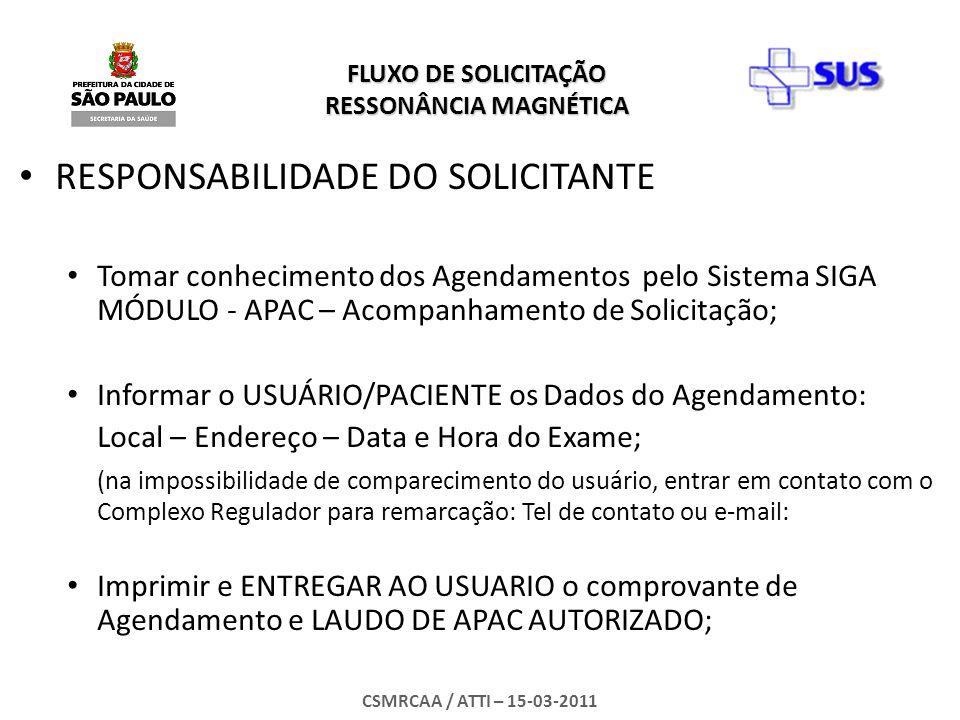 FLUXO DE SOLICITAÇÃO RESSONÂNCIA MAGNÉTICA CSMRCAA / ATTI – 15-03-2011 RESPONSABILIDADE DO SOLICITANTE Tomar conhecimento dos Agendamentos pelo Sistem