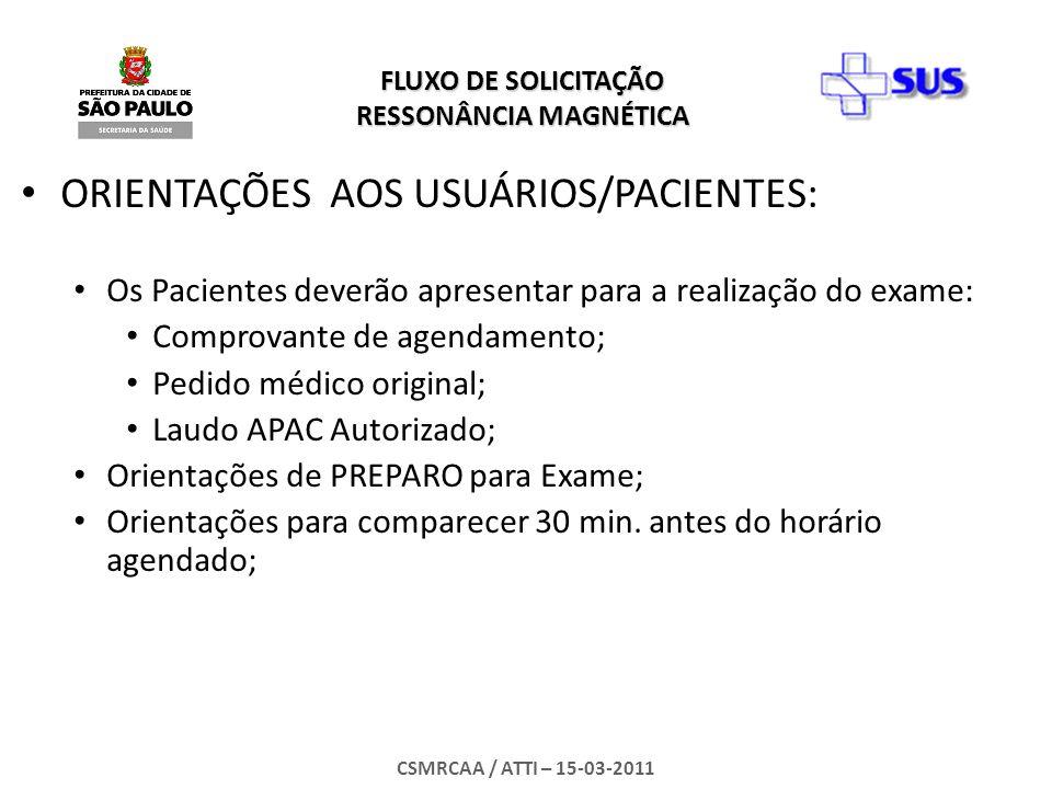 FLUXO DE SOLICITAÇÃO RESSONÂNCIA MAGNÉTICA CSMRCAA / ATTI – 15-03-2011 ORIENTAÇÕES AOS USUÁRIOS/PACIENTES: Os Pacientes deverão apresentar para a real