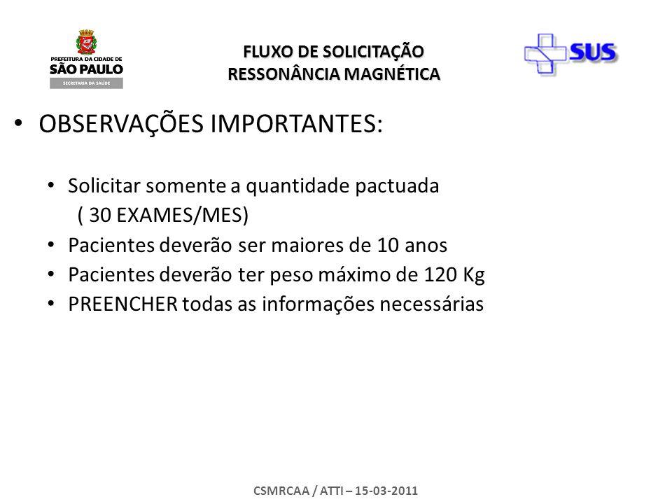 FLUXO DE SOLICITAÇÃO RESSONÂNCIA MAGNÉTICA CSMRCAA / ATTI – 15-03-2011 OBSERVAÇÕES IMPORTANTES: Solicitar somente a quantidade pactuada ( 30 EXAMES/ME