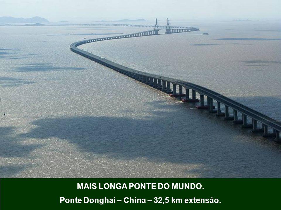 MAIS LONGA PONTE DO MUNDO. Ponte Donghai – China – 32,5 km extensão.