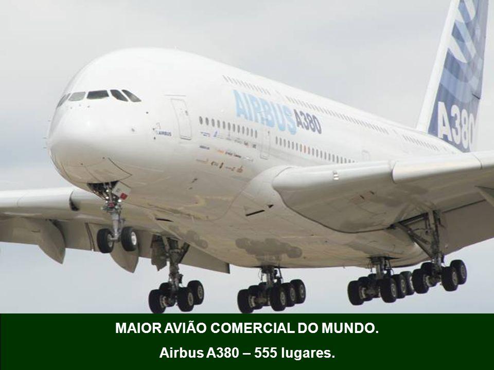 MAIOR AVIÃO COMERCIAL DO MUNDO. Airbus A380 – 555 lugares.