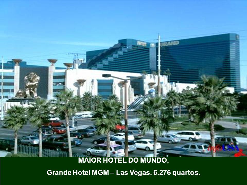 MAIOR HOTEL DO MUNDO. Grande Hotel MGM – Las Vegas. 6.276 quartos.