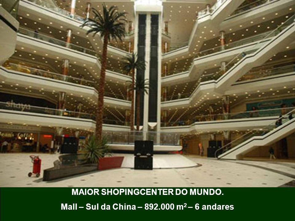 MAIOR SHOPINGCENTER DO MUNDO. Mall – Sul da China – 892.000 m 2 – 6 andares