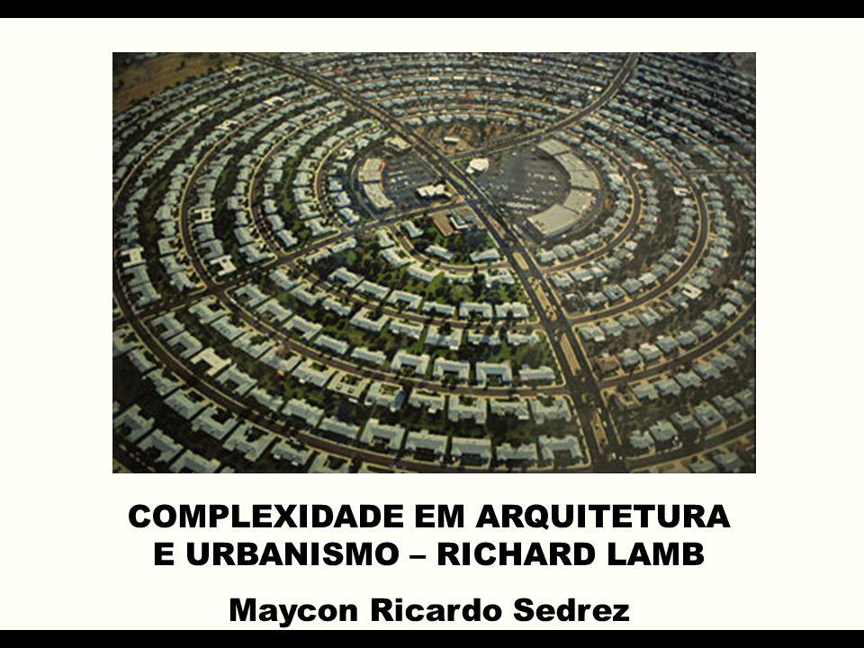COMPLEXIDADE EM ARQUITETURA E URBANISMO – RICHARD LAMB Maycon Ricardo Sedrez