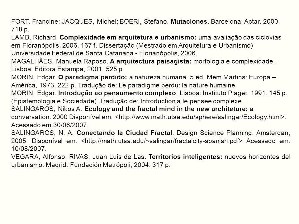FORT, Francine; JACQUES, Michel; BOERI, Stefano. Mutaciones. Barcelona: Actar, 2000. 718 p. LAMB, Richard. Complexidade em arquitetura e urbanismo: um