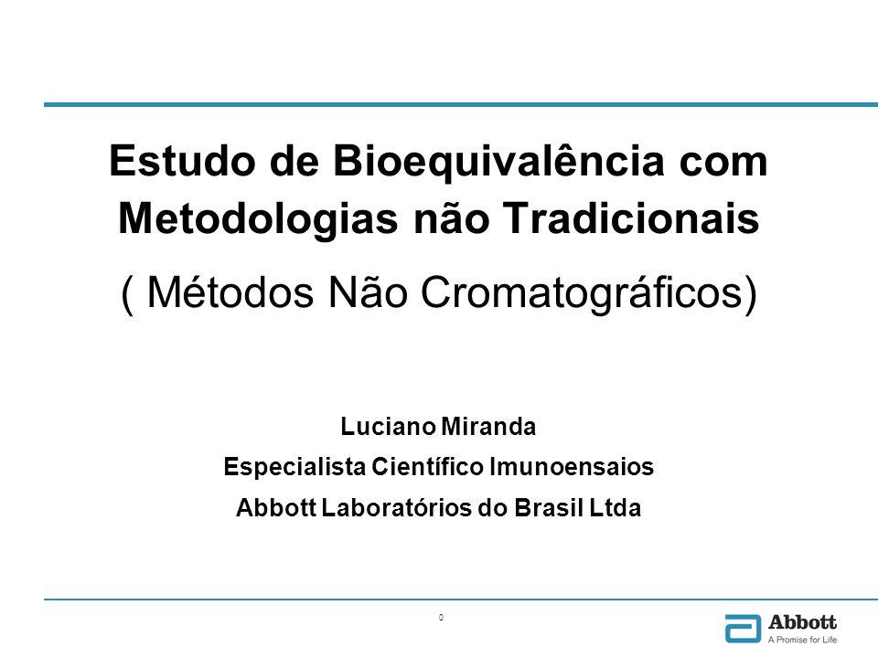0 Estudo de Bioequivalência com Metodologias não Tradicionais ( Métodos Não Cromatográficos) Luciano Miranda Especialista Científico Imunoensaios Abbo
