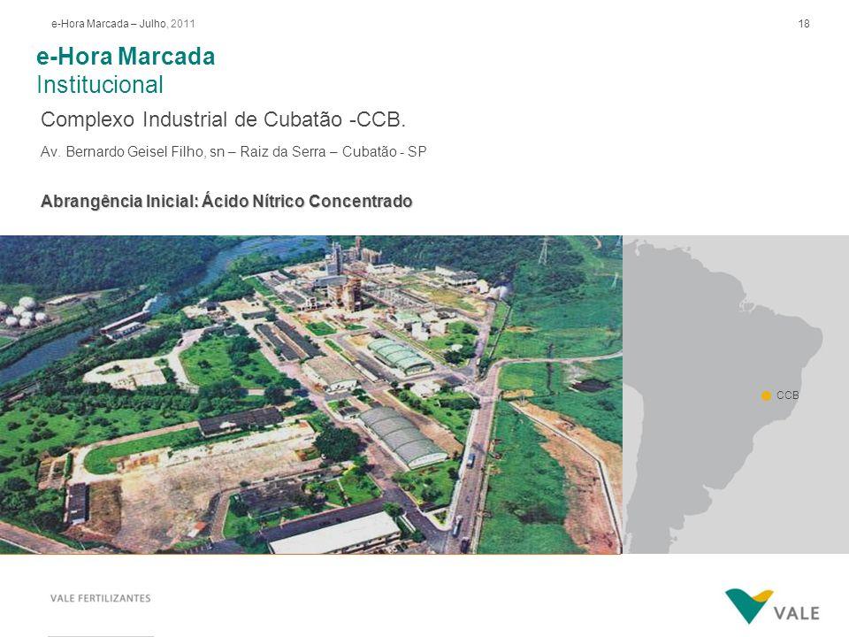 18e-Hora Marcada – Julho, 2011 Complexo Industrial de Cubatão -CCB. Av. Bernardo Geisel Filho, sn – Raiz da Serra – Cubatão - SP Abrangência Inicial: