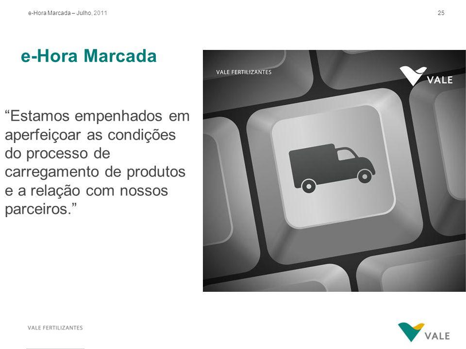 25e-Hora Marcada – Julho, 2011 e-Hora Marcada Estamos empenhados em aperfeiçoar as condições do processo de carregamento de produtos e a relação com n