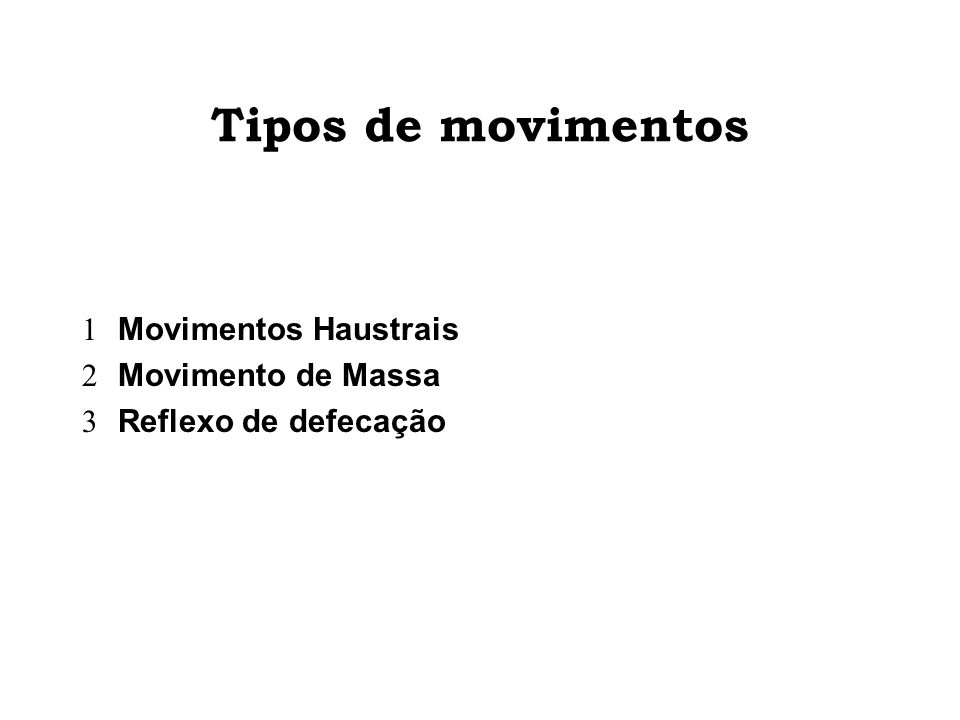 Tipos de movimentos Movimentos Haustrais Movimento de Massa Reflexo de defecação