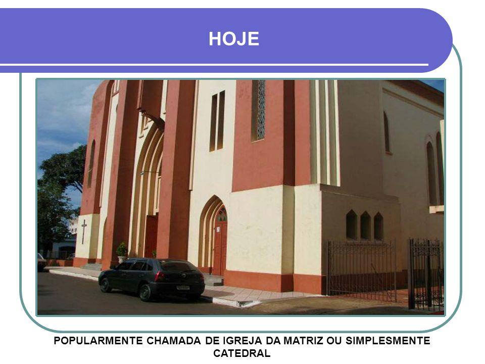 POPULARMENTE CHAMADA DE IGREJA DA MATRIZ OU SIMPLESMENTE CATEDRAL HOJE