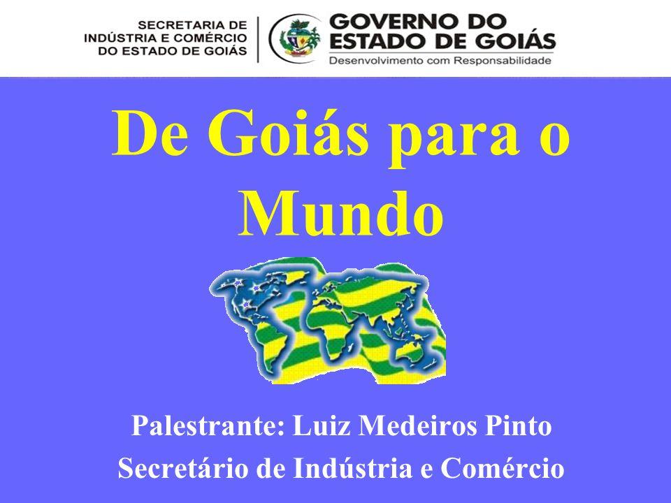 De Goiás para o Mundo Palestrante: Luiz Medeiros Pinto Secretário de Indústria e Comércio