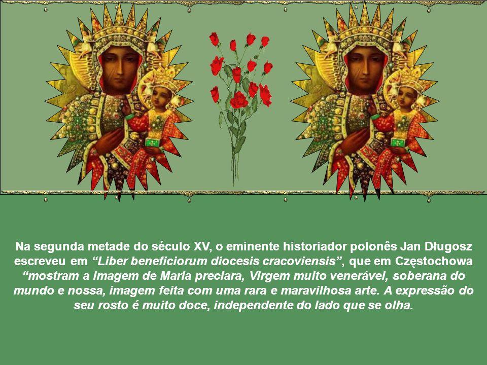Na segunda metade do século XV, o eminente historiador polonês Jan Długosz escreveu em Liber beneficiorum diocesis cracoviensis, que em Częstochowa mostram a imagem de Maria preclara, Virgem muito venerável, soberana do mundo e nossa, imagem feita com uma rara e maravilhosa arte.
