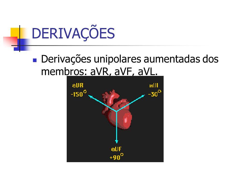 DERIVAÇÕES Derivações unipolares aumentadas dos membros: aVR, aVF, aVL.