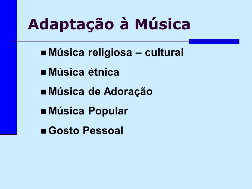 Adaptação à Música Música religiosa – cultural Música étnica Música de Adoração Música Popular Gosto Pessoal