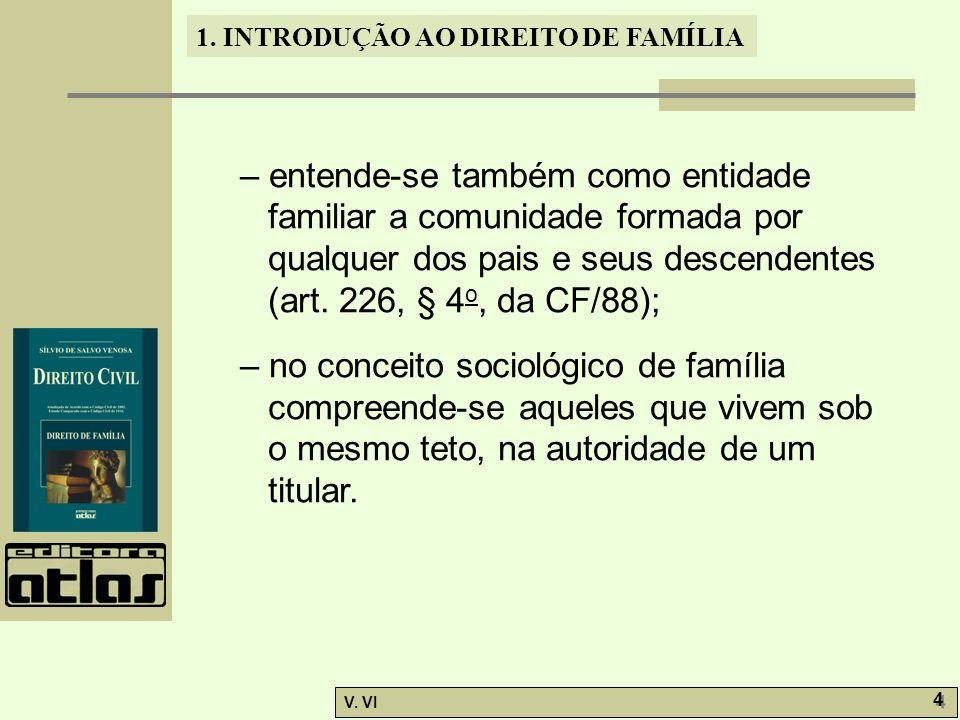 1. INTRODUÇÃO AO DIREITO DE FAMÍLIA V. VI 4 4 – entende-se também como entidade familiar a comunidade formada por qualquer dos pais e seus descendente