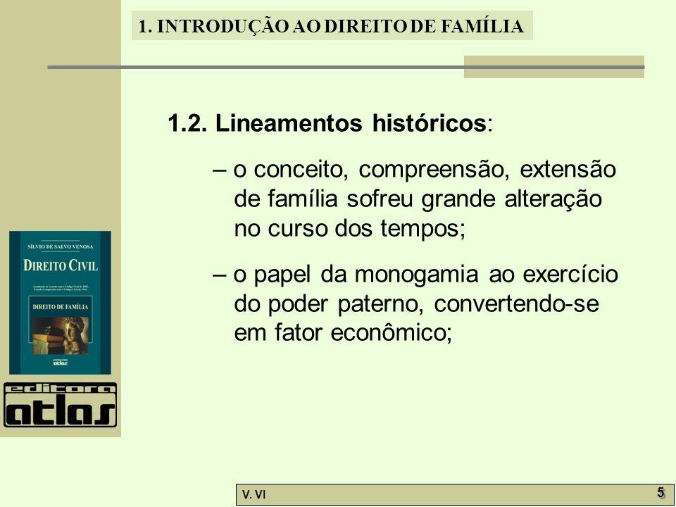 1. INTRODUÇÃO AO DIREITO DE FAMÍLIA V. VI 5 5 1.2. Lineamentos históricos: – o conceito, compreensão, extensão de família sofreu grande alteração no c