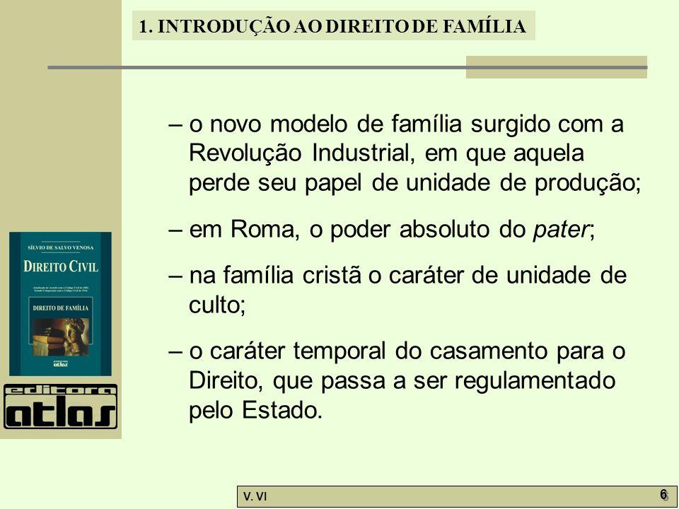 1. INTRODUÇÃO AO DIREITO DE FAMÍLIA V. VI 6 6 – o novo modelo de família surgido com a Revolução Industrial, em que aquela perde seu papel de unidade