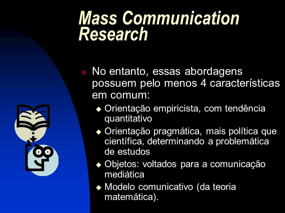 Mass Communication Research No entanto, essas abordagens possuem pelo menos 4 características em comum: Orientação empiricista, com tendência quantita