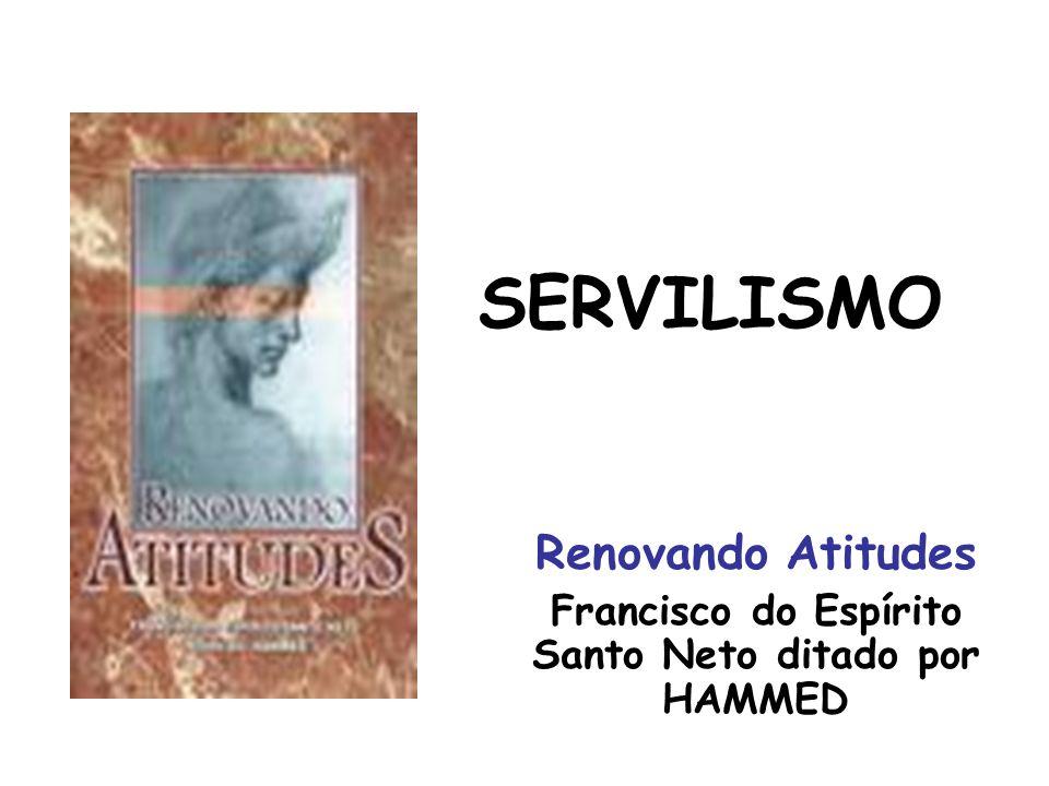 SERVILISMO Renovando Atitudes Francisco do Espírito Santo Neto ditado por HAMMED