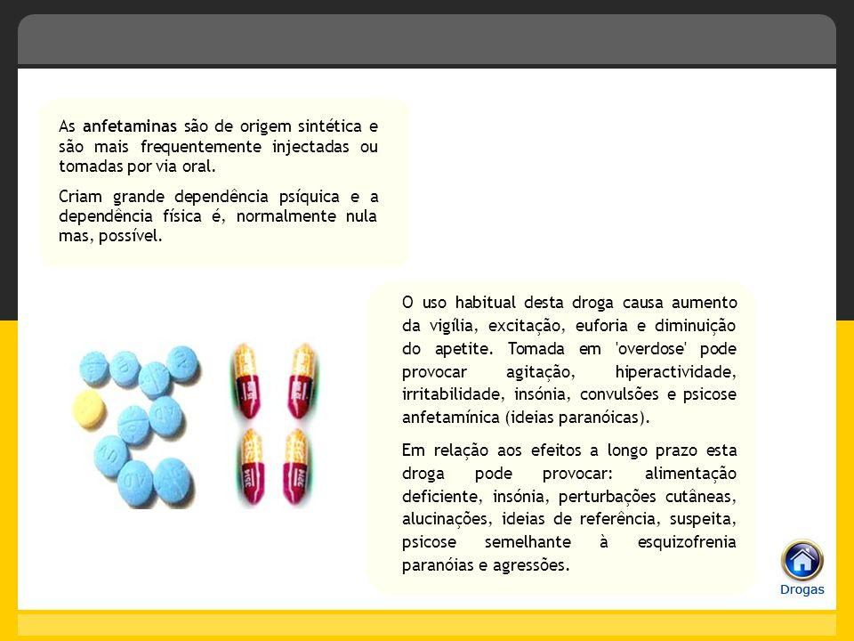 As anfetaminas são de origem sintética e são mais frequentemente injectadas ou tomadas por via oral. Criam grande dependência psíquica e a dependência