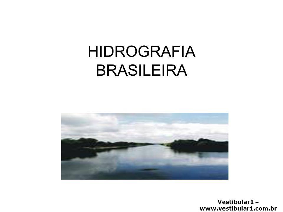 Vestibular1 – www.vestibular1.com.br HIDROGRAFIA BRASILEIRA