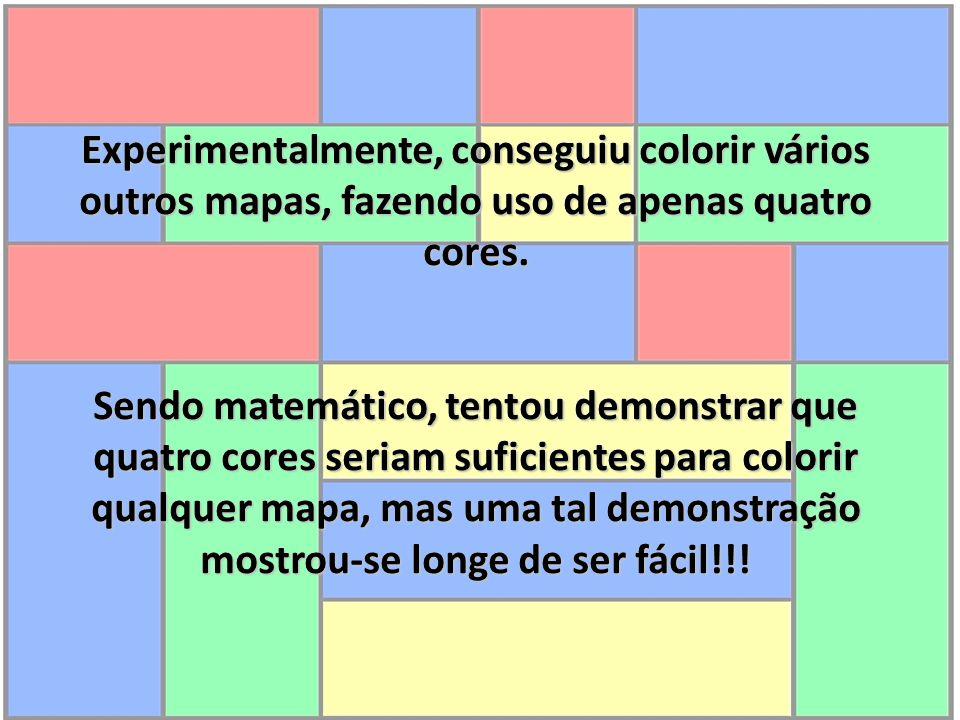 Experimentalmente, conseguiu colorir vários outros mapas, fazendo uso de apenas quatro cores. Sendo matemático, tentou demonstrar que quatro cores ser