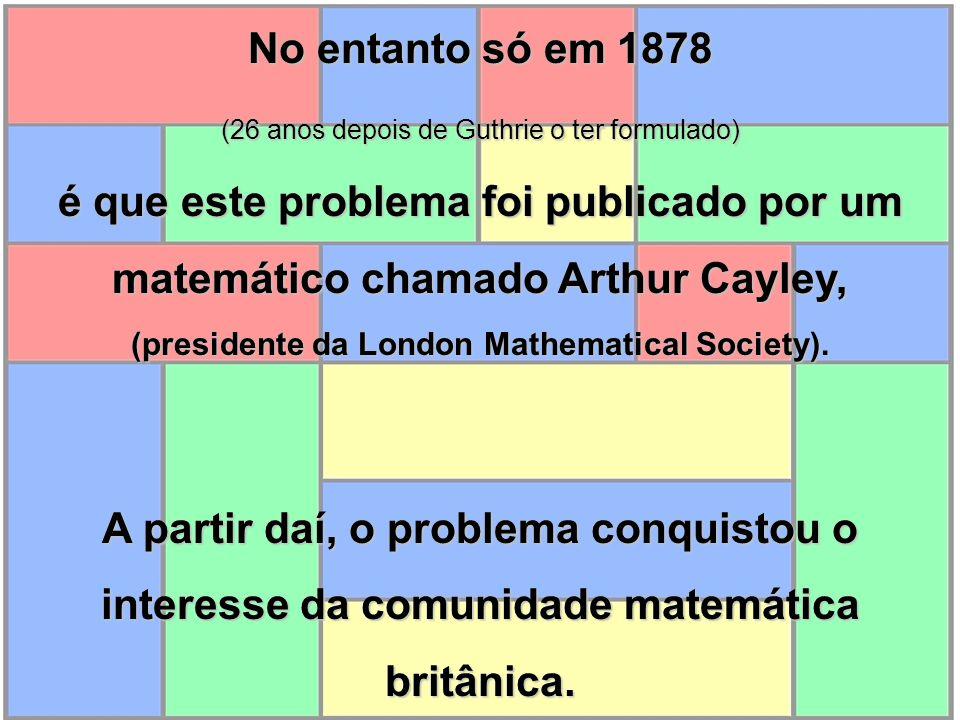No entanto só em 1878 (26 anos depois de Guthrie o ter formulado) é que este problema foi publicado por um matemático chamado Arthur Cayley, (presiden
