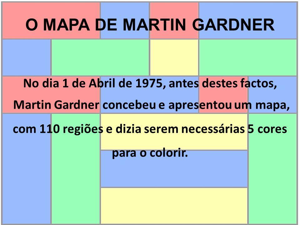 O MAPA DE MARTIN GARDNER No dia 1 de Abril de 1975, antes destes factos, Martin Gardner concebeu e apresentou um mapa, com 110 regiões e dizia serem n