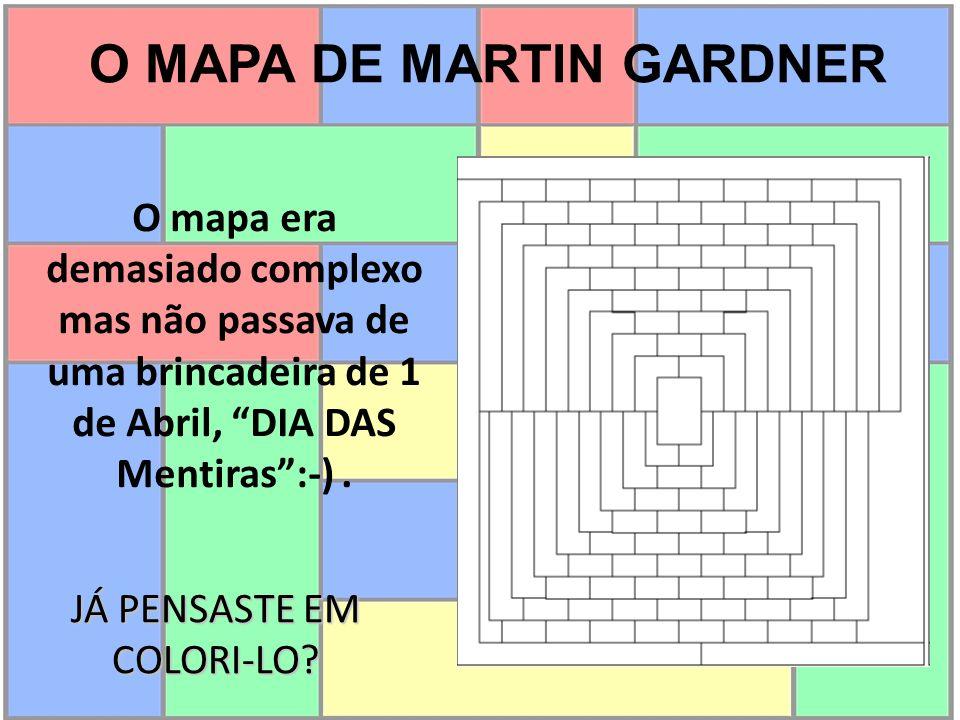 O MAPA DE MARTIN GARDNER JÁ PENSASTE EM COLORI-LO? O mapa era demasiado complexo mas não passava de uma brincadeira de 1 de Abril, DIA DAS Mentiras:-)