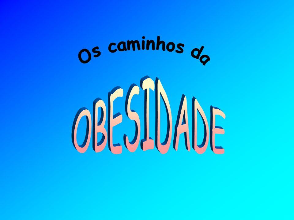 OBESIDADE PODE SER DEFINIDA COMO EXCESSO DE PESO DEVIDO A AUMENTO DE TECIDO ADIPOSO.